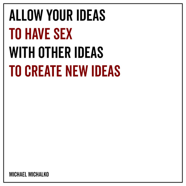 Allow your ideas to have sex