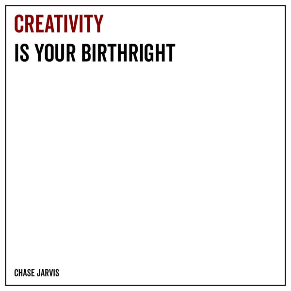Creativity is your birthright