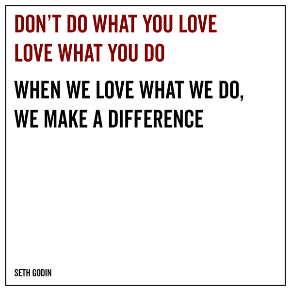 Don't do what you love: love what you do