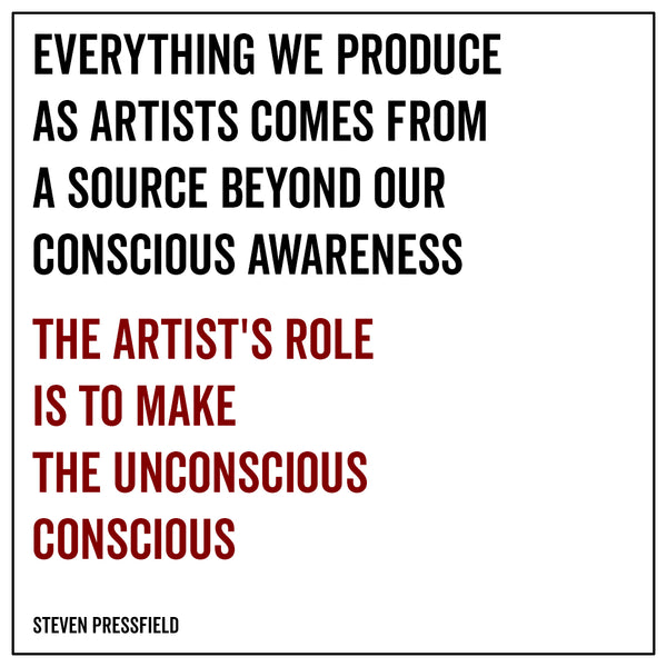 Everything we produce as artists comes from a source beyond our conscious awareness