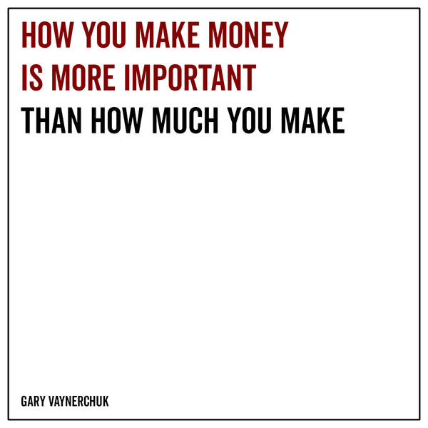 How you make money is more important