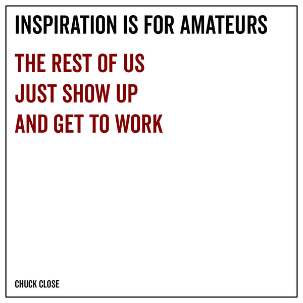 Inspiration is for amateurs