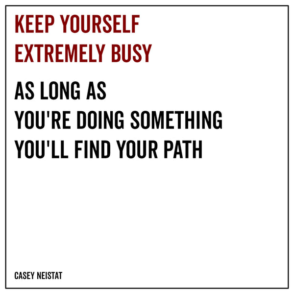 Keep yourself extremely busy