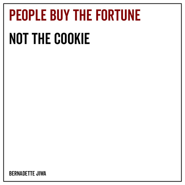 People buy the fortune, not the cookie