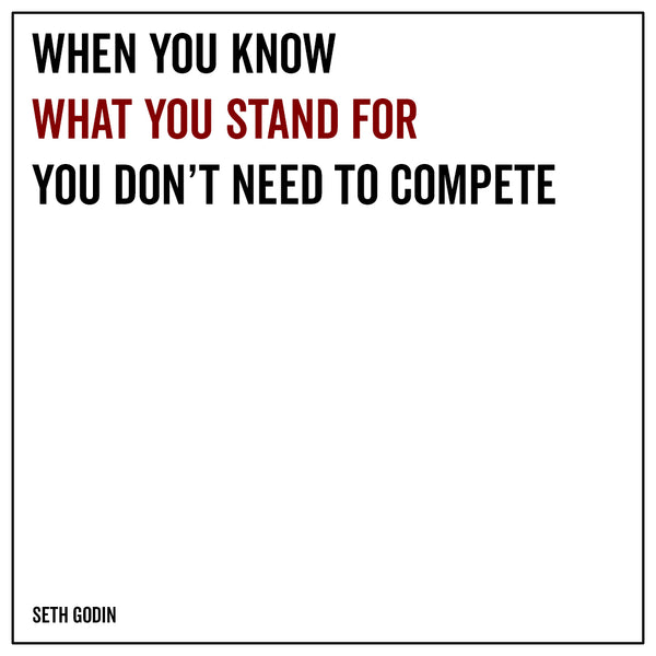 When you know what you stand for you don't need to compete