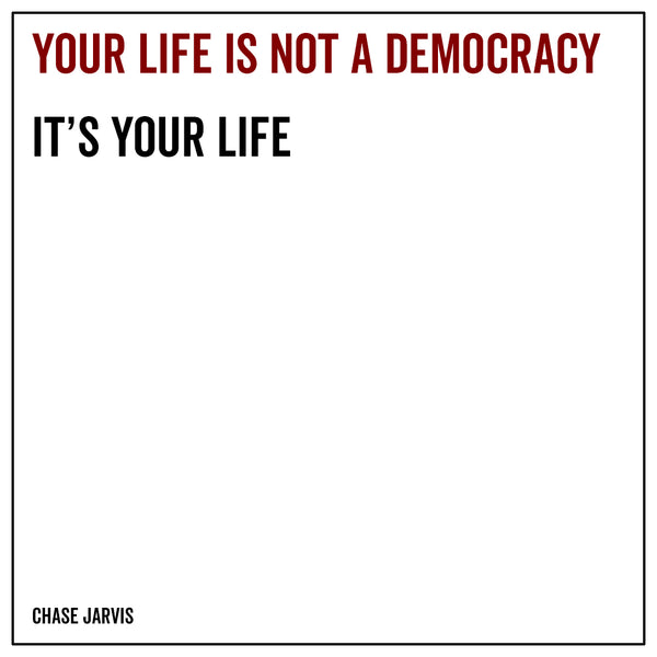 Your life is not a democracy