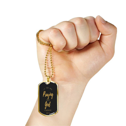 If Praying, God Working Dog Tag
