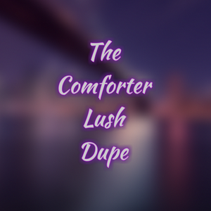 The Comforter LUSH Dupe