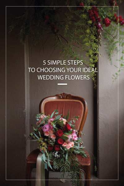 5 simple steps to choosing your ideal wedding flowers
