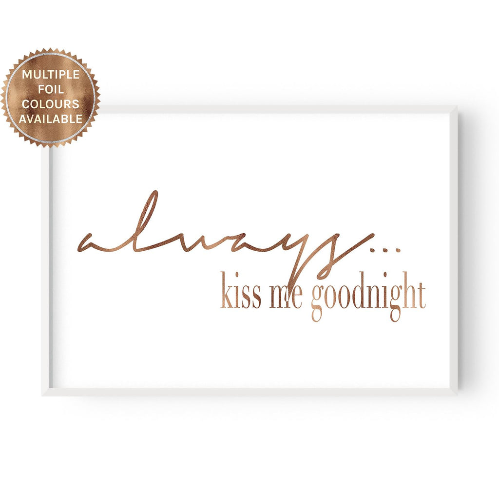 Always kiss me goodnight - foiled - Hustle Living