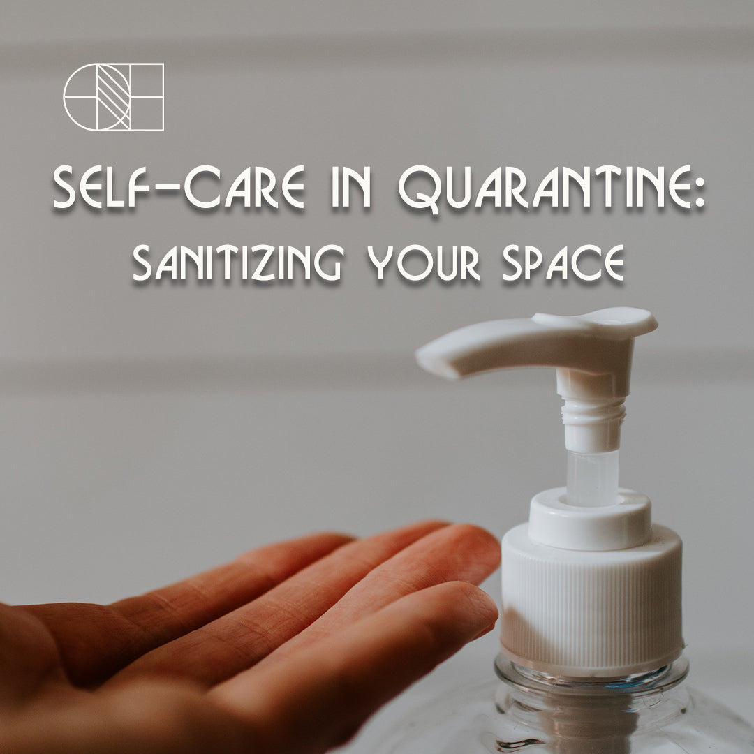 Self Care in Quarantine: Sanitizing Your Space