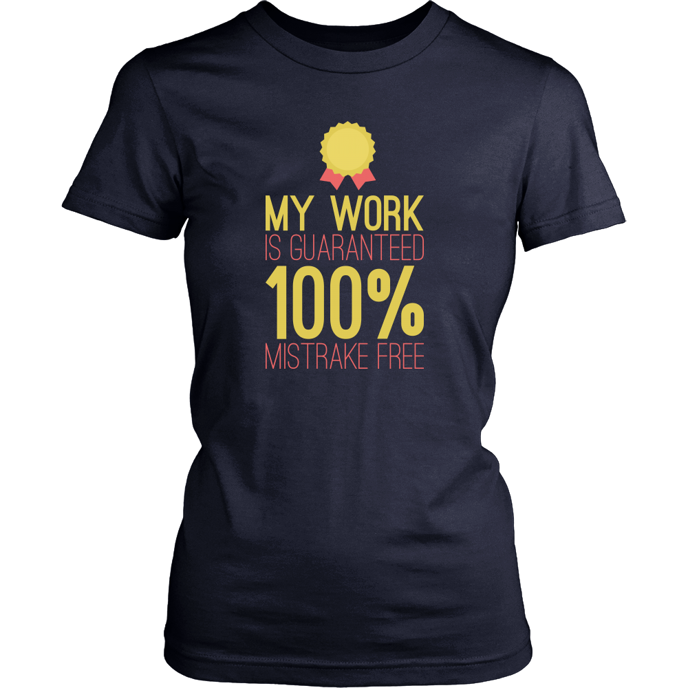 bc8ddd3dc33 Women s T-Shirt - My Work Is Guaranteed 100% Mistrake Free ...