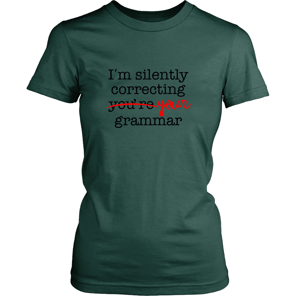 70a818f2 Women's T-Shirt For Teachers - I'm Silently Correcting Your Grammar ...