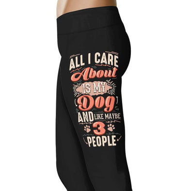 All I care about is my dog and like maybe 3 people - Dogs Leggings