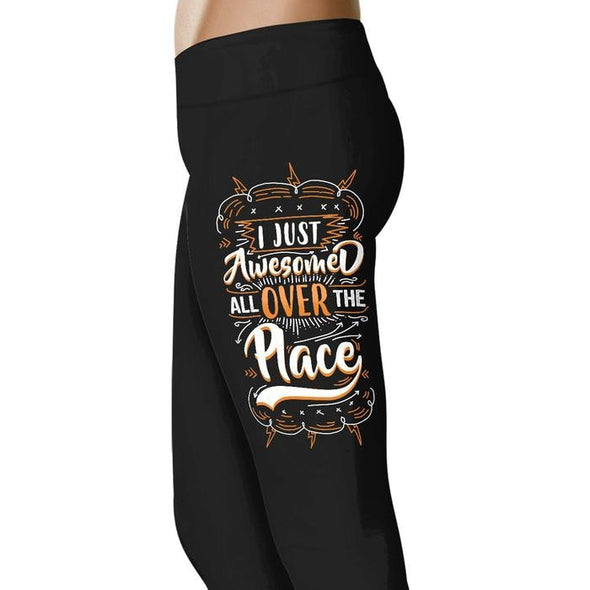 I Just Awesomed All Over the Place Leggings