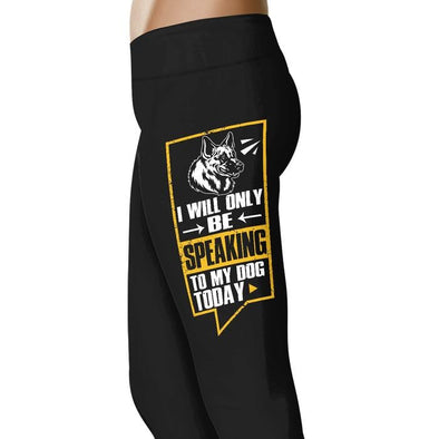 I Will Only Be Speaking To My Dog Today- Animal Leggings