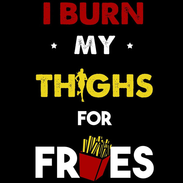 I Burn My Thighs For Fries - Fitness and Wit Leggings