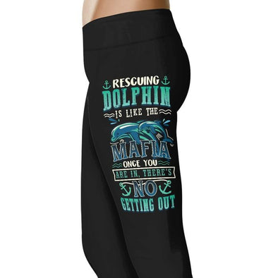 Rescuing Dolphin Is Like The MAFIA, Once You Are In There - Dolphin Leggings