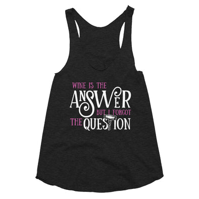 Wine Is The Answer - Women's Tri-Blend Racerback Tank