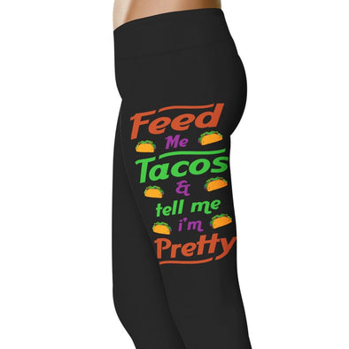 YouStatement Sarcasm Feed Me Tacos and Tell Me I'm Pretty - Sarcasm Leggings