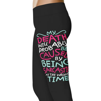 YouStatement Sarcasm My Death Will Probably Be Caused - Sarcasm Leggings