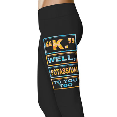 YouStatment Teacher K, Well Potassium To You too - Teacher Leggings