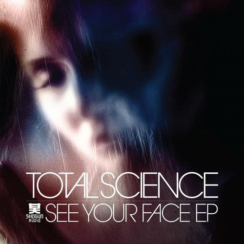 Total Science - See Your Face EP - Shogun Audio