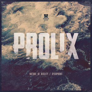 Prolix - Prolix  - Nature Of Reality / Sycophant - Shogun Audio