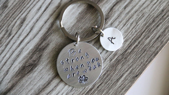 Be strong when you are weak Key Chain, Personalized Initial Graduation Gift