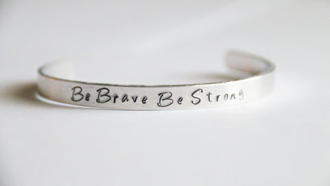 Cuff Bracelet, Be Brave Be Strong Cuff, Be Brave Gift, Inspirational Gift Cuff