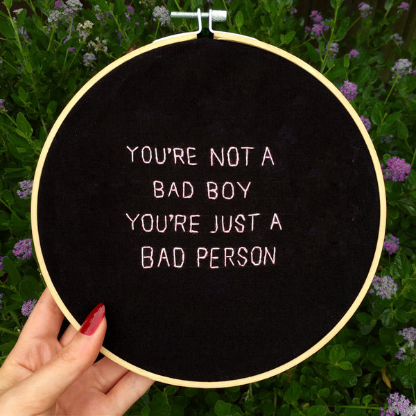 You're not a bad boy, You're just a bad person