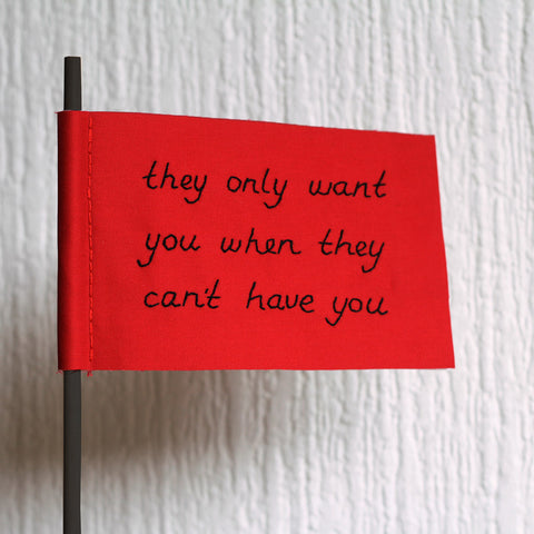 they only want you when they can't have you sophie king embroidery art instagram textiles red flags