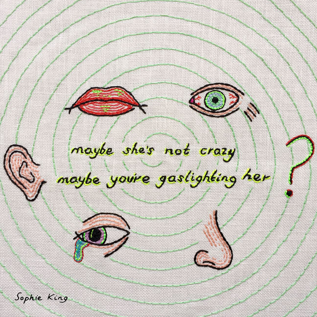 Maybe she's not crazy maybe you're gaslighting her (print)