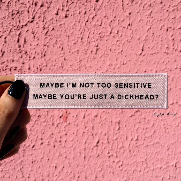 Maybe I'm Not Too Sensitive Maybe You're Just A Dickhead? (woven keyring)