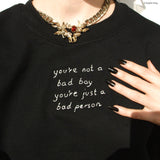 You're not a bad boy, you're just a bad person (hand embroidered sweatshirt)
