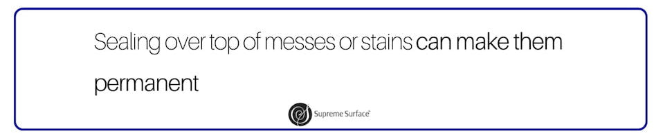 text image: sealing over top of pre-existing stains or messes can make them permanent