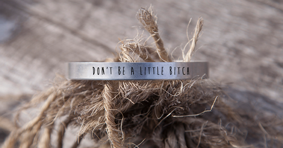 Don't Be A Little Bitch