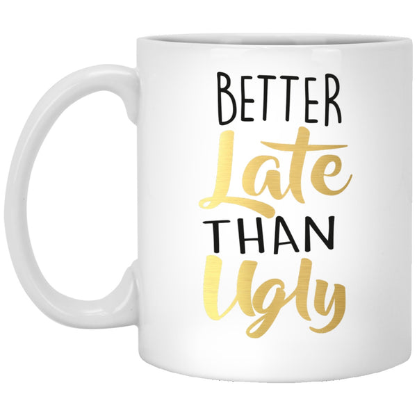 Apparel - Better Late Than Ugly *Gold