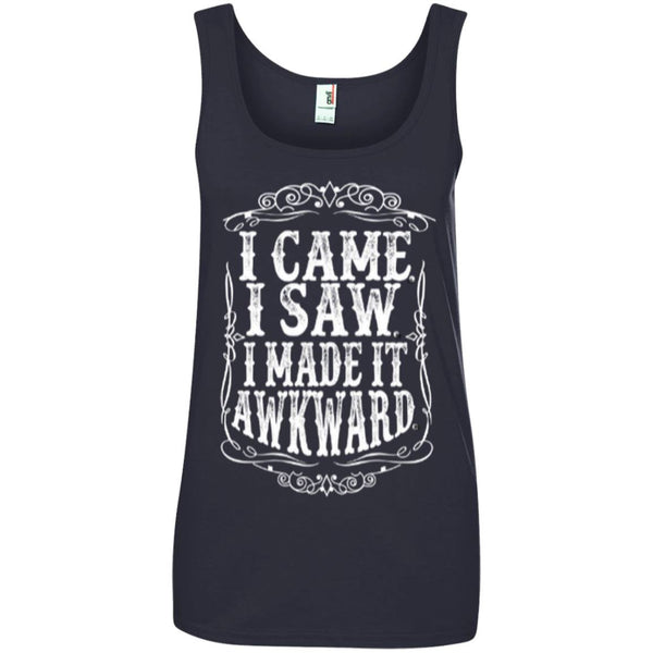 Apparel - I Came. I Saw. I Made It Awkward. *Sale