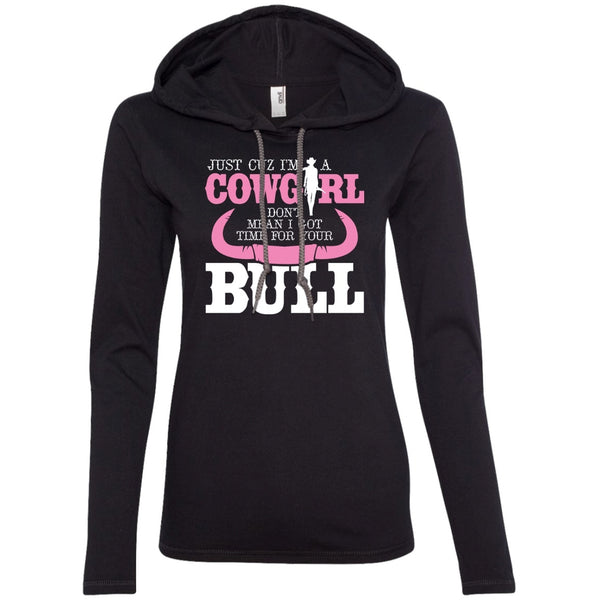 Apparel - Just Cuz I'm A Cowgirl Don't Mean I Got Time For Your Bull
