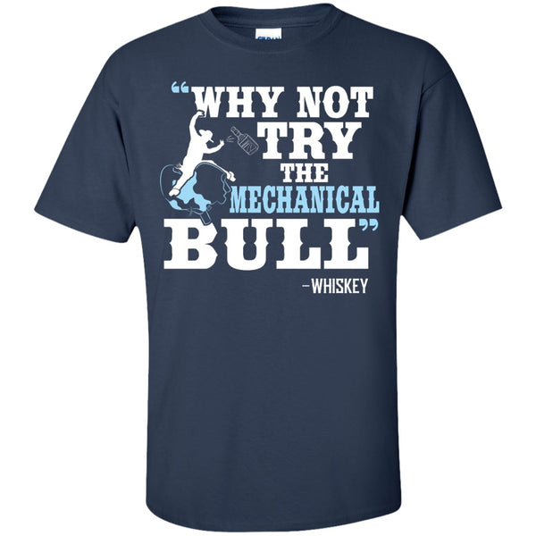 Apparel - Why Not Try The Mechanical Bull, Whiskey *Sale