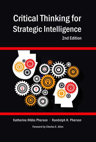 Critical Thinking for Strategic Intelligence. 2nd ed.