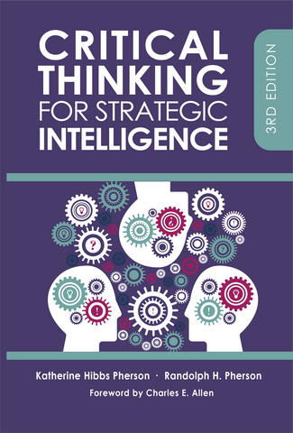 Critical Thinking for Strategic Intelligence. 3rd ed.