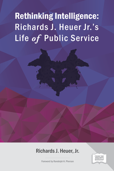 E-Book: Rethinking Intelligence: Richards J. Heuer, Jr.'s Life of Public Service