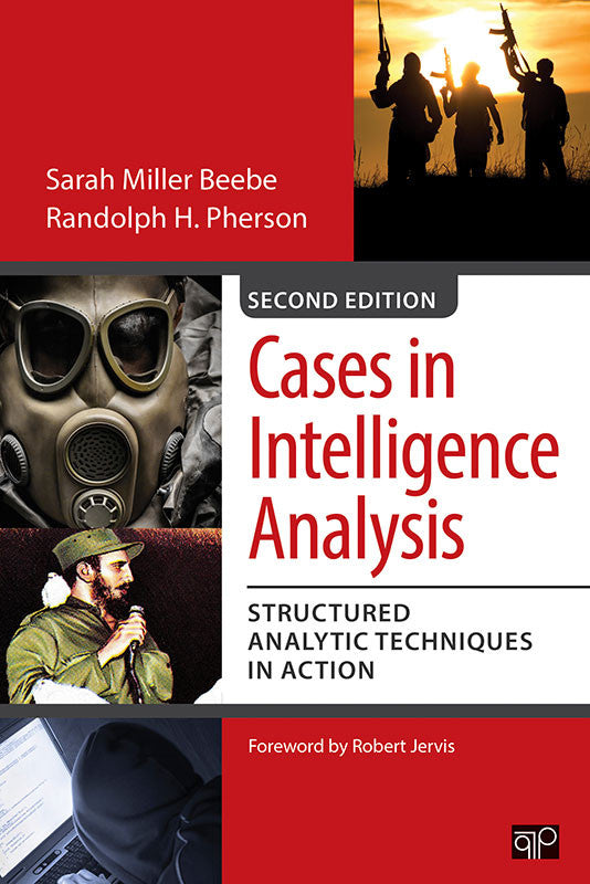 Cases in Intelligence Analysis: Structured Analytic Techniques in Action, 2nd ed.