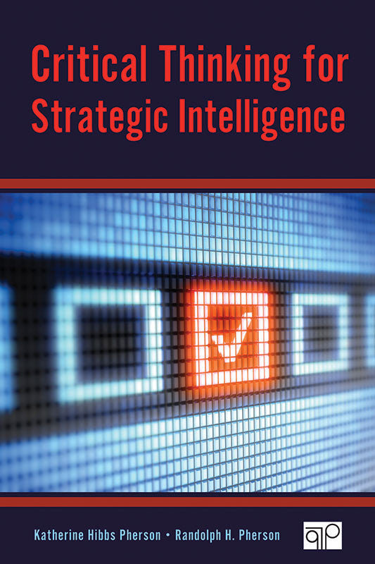 Critical Thinking for Strategic Intelligence, 1st ed.