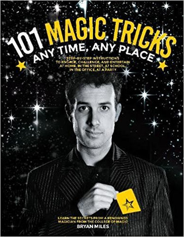 101 Magic Tricks: Any Time. Any Place. - Step by step instructions to engage, challenge, and entertain