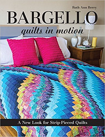 Bargello - Quilts in Motion: A New Look for Strip-Pieced Quilts