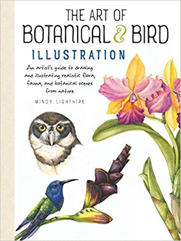 The Art of Botanical & Bird Illustration: An artist's guide to drawing and illustrating realistic flora, fauna, and botanical scenes from nature