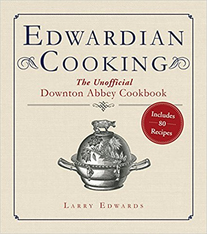Edwardian Cooking - The Unofficial Downton Abbey Cookbook